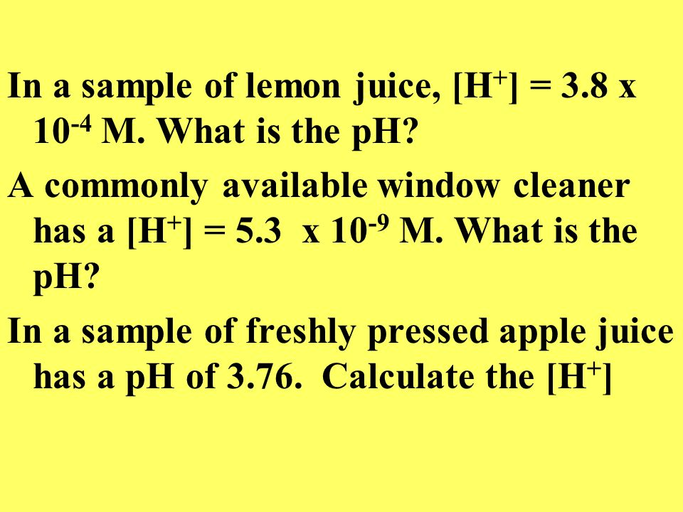 In a sample of lemon juice, [H+] = 3.8 x 10-4 M. What is the pH